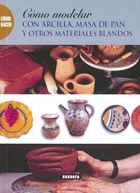Cómo modelar con arcilla, masa de pan y otros materiales blandos