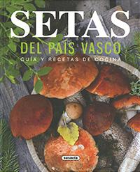 Setas del País Vasco. Guía y recetas de cocina