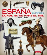 Atlas ilustrado. España el imperio donde no se pone el sol 1492-