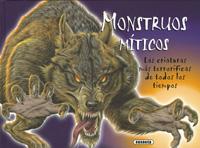 Monstruos míticos. Las criaturas más terroríficas de todos los t