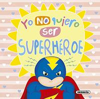 Yo no quiero ser superhéroe
