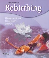 Rebirthing. El poder curativo de la respiración consciente