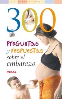 300 Preguntas y respuestas sobre el embarazo