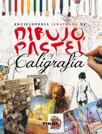 Enciclopedia ilustrada de dibujo, pastel y caligrafía