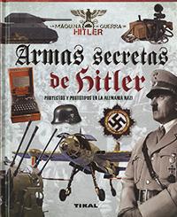 Armas secretas de Hitler. Proyectos y prototipos de la Alemania