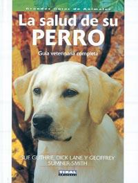 La salud de su perro. Guía veterinaria completa