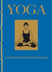 Yoga. Las posiciones esenciales