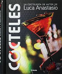 Cócteles. La coctelería de autor de Luca Anastasio